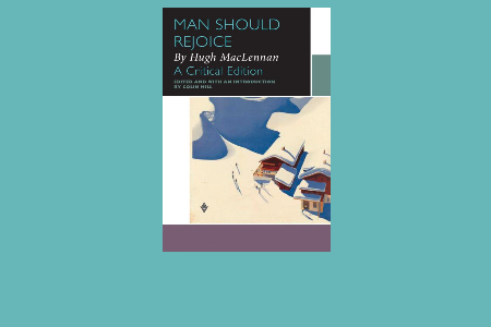 Man Should Rejoice A Critical Edition by Hugh MacLennan